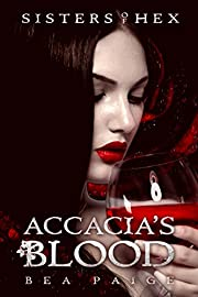 Accacia's Blood: A reverse harem paranormal romance (Sisters of Hex: Accacia Book 2)