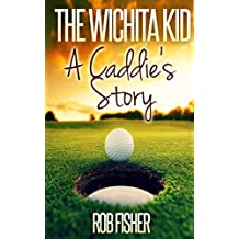 The Wichita Kid: A Caddie's Story