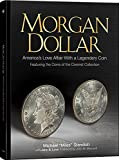 Morgan Dollar Americas Love Affair with a Legendary Coin Featuring the Coins of the Coronet Collection