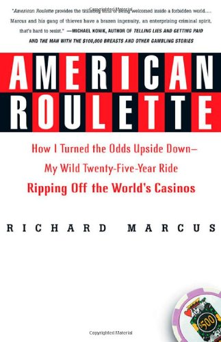 American Roulette: How I Turned the Odds Upside Down---My Wild Twenty-Five-Year Ride Ripping Off the World's Casinos (Thomas Dunne Books)