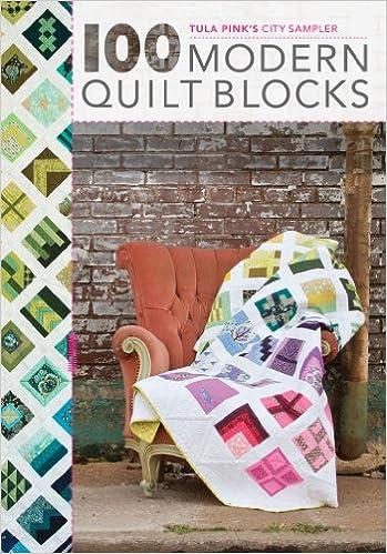 Tula Pinks City Sampler 100 Modern Quilt Blocks Tula Pink