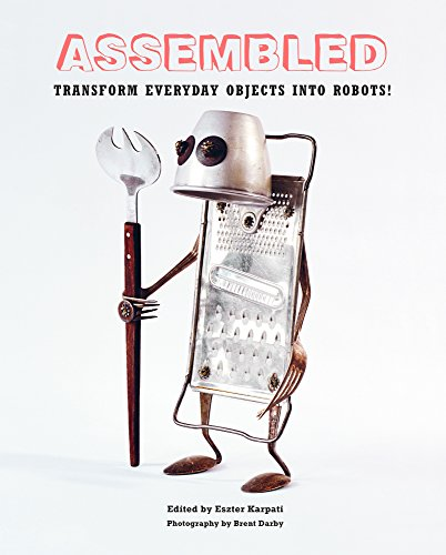 Assembled: Transform Everyday Objects Into Robots Decorative Objects Sculptures
