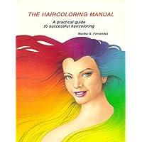 The Haircoloring Manual: A Practical Guide to Successful Haircoloring