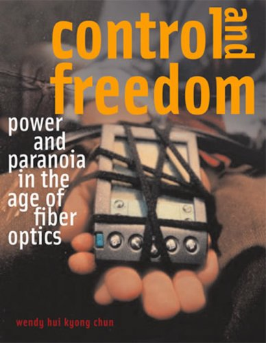 Control and Freedom: Power and Paranoia in the Age of Fiber Optics (The MIT Press)