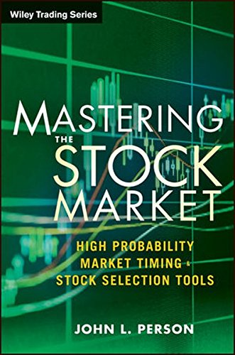 Mastering the Stock Market: High Probability Market Timing and Stock Selection Tools by Wiley