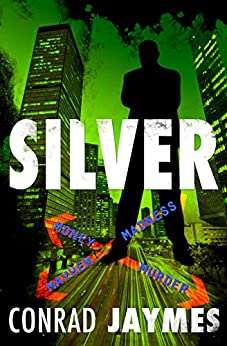 SILVER – Money & Madness, Mayhem & Murder: A (probably) True Crime Story (Crossing The Line Book 2) by [Jaymes, Conrad]