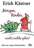 Morgen, Kinder, wird's nichts geben!: Mehr oder weniger Weihnachtliches