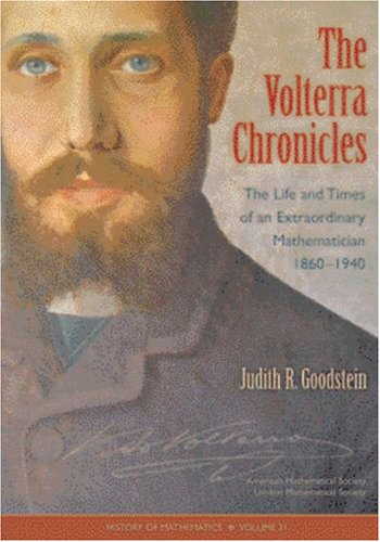 The Volterra Chronicles: The Life and Times of an Extraordinary Mathematician 1860-1940 (History of Mathematics)