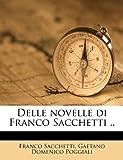 Delle Novelle Di Franco Sacchetti, Franco Sacchetti and Gaetano Domenico Poggiali, 1175866466