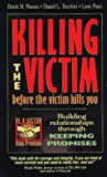 img - for Killing the Victim Before the Victim Kills You: Building Relationships Through Keeping Promises book / textbook / text book