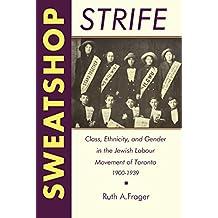 Sweatshop Strife: Class, Ethnicity, and Gender in the Jewish Labour Movement of Toronto, 1900-1939: Sweatshop Strife No 47 (Heritage)