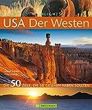 Highlights USA - Der Westen: Die 50 Ziele, die Sie gesehen haben sollten. Grand Canyon, Hollywood, Denver, Nationalparks - Tipps und Bilder zu den schönsten Traumzielen in einem Reisebildband USA