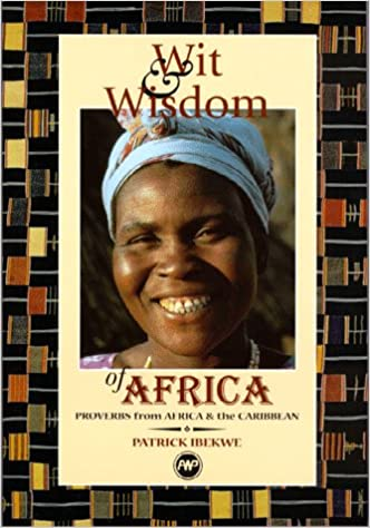 Wit & Wisdom of Africa: Proverbs from Africa & the Caribbean