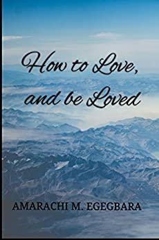 How to Love and be Loved by [Egegbara, Amarachi M.]