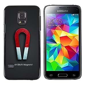 TopCaseStore / la caja del caucho duro de la cubierta de protección de la piel - Yeah B!Tch! Magnets - Samsung Galaxy S5 Mini, SM-G800, NOT S5 REGULAR!
