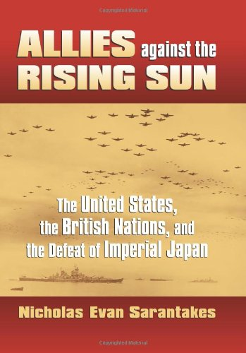 Download Allies against the Rising Sun: The United States, the British Nations, and the Defeat of Imperial Japan (Modern War Studies) pdf epub