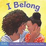 """I have a place I always belong. People in my family listen and help me."" A sense of belonging is a basic human need. This friendly, reassuring board book shows toddlers what it means to belong at home and in a group. ""I belong with my..."