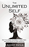 Self Help: The Unlimited Self: Get To Know Yourself, Feel Free And Satisfied in One Month! (Self Help, Meditation, Happiness, Astrology Book 1)