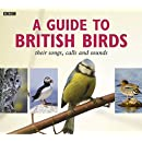 A Guide To British Birds: Their Songs, Calls And Sounds