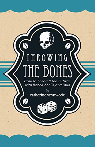 (Throwing the Bones: How to Foretell the Future with Bones, Shells, and Nuts)