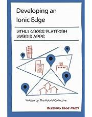 Developing an Ionic Edge: HTML5 Cross-Platform Hybrid Apps
