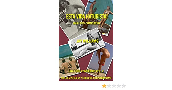 Esta vida naturista! (Una foto-compendio. nº 2) (Spanish Edition) - Kindle edition by Jay Williams. Arts & Photography Kindle eBooks @ Amazon.com.