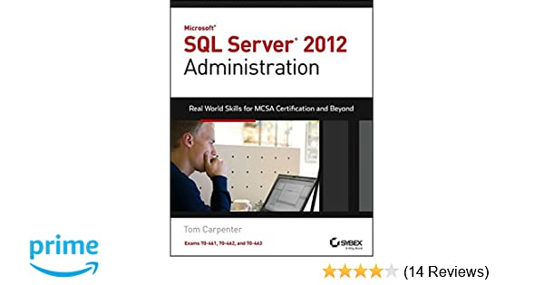Microsoft SQL Server 2012 Administration: Real-World Skills for MCSA ...
