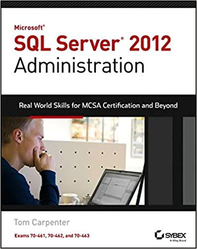Microsoft SQL Server 2012 Administration: Real-World Skills for MCSA Certification and Beyond (Exams