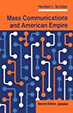 Mass Communications And American Empire: Second Edition, Updated (Critical Studies in Communication & in the Cultural Industries)