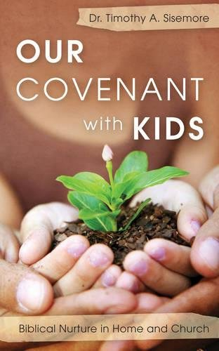 Our Covenant With Kids: Biblical Nurture in Home and Church