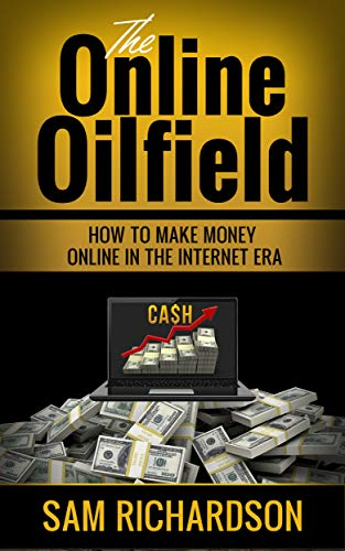 The online Oilfield: How to make money online in the internet era