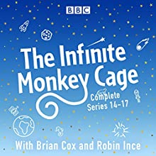The Infinite Monkey Cage: The Complete Series 14-17 Radio/TV Program by BBC Radio Comedy Narrated by Brian Cox, Robin Ince