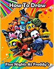 How To Draw Five Nights At Freddy's: Learn to Draw Your Favorite Five Nights At Freddy's Characters | For Kids | Unofficial