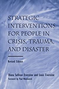 Strategic Interventions for People in Crisis, Trauma, and Disaster: Revised Edition