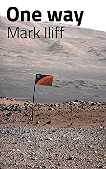One way: A final journey to another world … could you? by [Iliff, Mark]