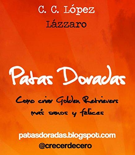 Best deals Patas Doradas: Como criar Golden Retrievers más sanos felices (Spanish Edition)