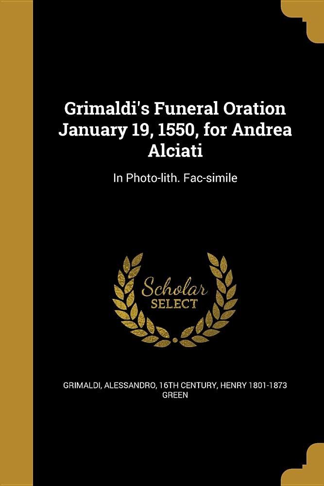 Grimaldi's Funeral Oration January 19, 1550, for Andrea Alciati: In Photo-Lith. Fac-Simile PDF