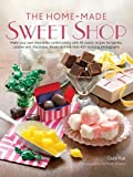 img - for The Home-Made Sweet Shop: Make Your Own Irresistible Sweet Confections with 90 Classic Recipes for Sweets, Candies and Chocolates by Claire Ptak (2010) Hardcover book / textbook / text book