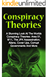 Conspiracy Theories: A Stunning Look At The Worlds Conspiracy Theories: Area 51, 9/11, The JFK Assassination, Aliens, Cover Ups, Corrupt Governments And ... (Conspiracy Theories, Bizarre True Stories)