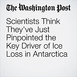 Scientists Think They've Just Pinpointed the Key Driver of Ice Loss in Antarctica