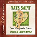 Nate Saint: On a Wing and a Prayer (Christian Heroes: Then & Now) Audiobook by Janet Benge, Geoff Benge Narrated by Tim Gregory