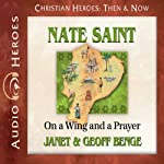 Nate Saint: On a Wing and a Prayer (Christian Heroes: Then & Now) | Janet Benge,Geoff Benge
