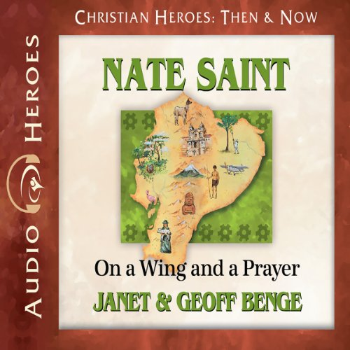 Nate Saint: On a Wing and a Prayer (Christian Heroes: Then & Now)