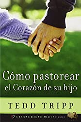 Como Pastorear el Corazon de su Hijo (Shepherding a Child's Heart, Spanish Edition)