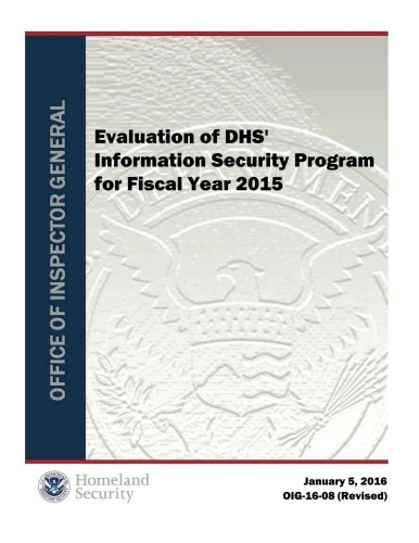 Evaluation of Dhs' Information Security Program for Fiscal Year 2015 Revised 1-5-16.PDF