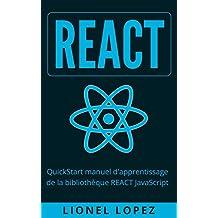 REACT: QuickStart manuel d'apprentissage de la bibliothèque REACT JavaScript (French Edition)