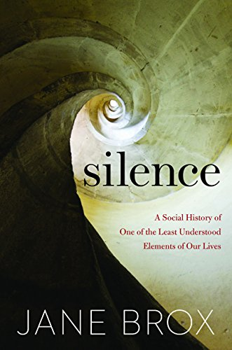 Image result for Jane Brox  Silence: A Social History of One of the Least Understood Elements of Our Lives