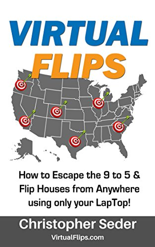 Virtual Flips: How to escape the 9 to 5 & Flip Houses from anywhere using only your -