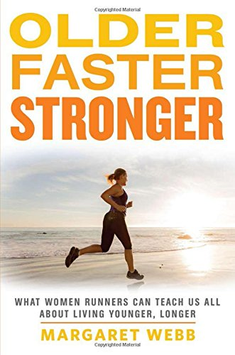 Older, Faster, Stronger: What Women Runners Can Teach Us All About Living Younger, Longer