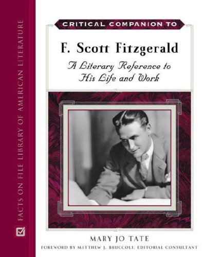 Read Online Critical Companion to F. Scott Fitzgerald: A Literary Reference to His Life and Work (Critical Companion (Hardcover)) pdf